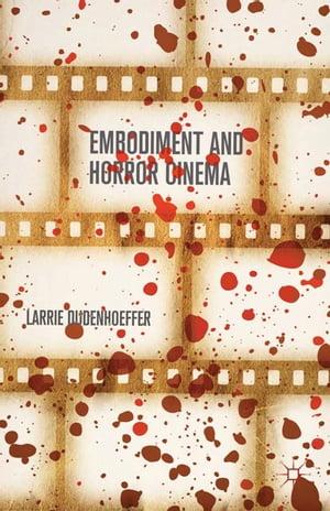 Embodiment and Horror Cinema【電子書籍】[ Larrie Dudenhoeffer ]