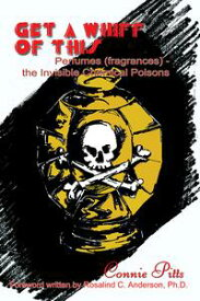 Get a Whiff of ThisPerfumes (Fragrances) - the Invisible Chemical Poisons【電子書籍】[ Connie Pitts ]