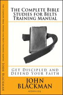 The Complete Bible Studies for Belts Training Manual