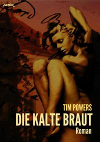 DIE KALTE BRAUT【電子書籍】[ Tim Powers ]