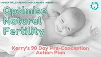 Optimise Natural Conception -Kerry's 90 Day Pre-Conception Action Plan