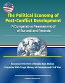 The Political Economy of Post-Conflict Development: A Comparative Assessment of Burundi and Rwanda - Economi…
