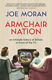 Armchair NationAn intimate history of Britain in front of the TV【電子書籍】[ Joe Moran ]