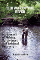 The Way of the River: My Journey of Fishing, Forgiveness and Spiritual Recovery