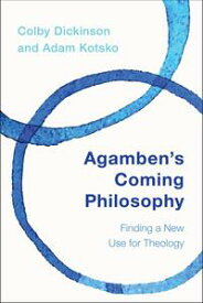 Agamben's Coming PhilosophyFinding a New Use for Theology【電子書籍】[ Colby Dickinson ]