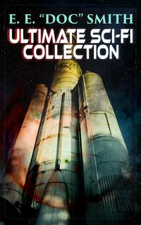 "E. E. ""DOC"" SMITH: Ultimate Sci-Fi Collection【電子書籍】[ E. E. Smith ]"
