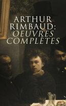 Arthur Rimbaud: Oeuvres complètes