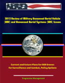 2012 Review of Military Unmanned Aerial Vehicle (UAV) and Unmanned Aerial Systems (UAS) Issues - Current and…