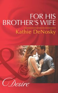 ForHisBrother'sWife(Mills&BoonDesire)(TexasCattleman'sClub:AftertheStorm,Book8)