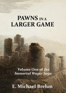 Pawns in a Larger Game (Immortal Wager Saga, Book 1)