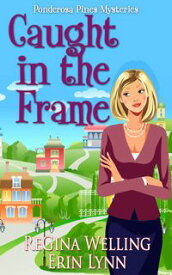 Caught in the Frame Quirky Cozy Mysteries【電子書籍】[ ReGina Welling ]