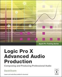 AppleProTrainingSeriesLogicProXAdvancedAudioProduction:ComposingandProducingProfessionalAudio