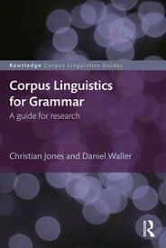Corpus Linguistics for GrammarA guide for research【電子書籍】[ Christian Jones ]