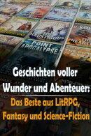Geschichten voller Wunder und Abenteuer: Das Beste aus LitRPG, Fantasy und Science-Fiction