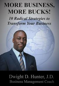 More Business, More Bucks!10 Radical Strategies to Transform Your Business【電子書籍】[ Dwight Hunter ]
