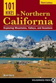 101 Hikes in Northern CaliforniaExploring Mountains, Valleys, and Seashore【電子書籍】[ Matt Heid ]