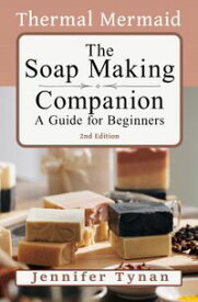 The Thermal Mermaid Soap Making Companion : A Guide for Beginners【電子書籍】[ Jennifer Tynan ]