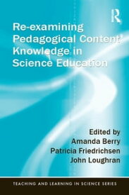 Re-examining Pedagogical Content Knowledge in Science Education【電子書籍】