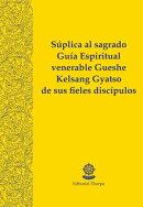 Súplica al sagrado Guía Espiritual venerable Gueshe Kelsang Gyatso de sus fieles discípulos