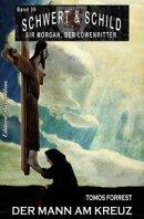 Schwert und Schild - Sir Morgan, der Löwenritter Band 36: Der Mann am Kreuz