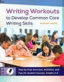 Writing Workouts to Develop Common Core Writing Skills: Step-by-Step Exercises, Activities, and Tips for Stu…