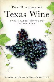 The History of Texas Wine: From Spanish Roots to Rising Star【電子書籍】[ Katherine Crain ]