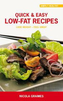 Quick & Easy Low-Fat Recipes: Lose Weight - Feel Great!