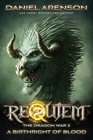 A Birthright of Blood Requiem: The Dragon War, Book 2【電子書籍】[ Daniel Arenson ]