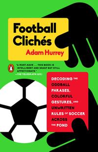 FootballClich?sDecodingtheOddballPhrases,ColorfulGestures,andUnwrittenRulesofSoccerAcrossthePond