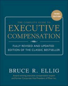 The Complete Guide to Executive Compensation 3/E【電子書籍】[ Bruce R. Ellig ]