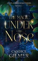The Magic Under His Nose