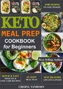 Keto Meal Prep Cookbook for Beginners: Quick & Easy High-Fat & Low-Carb Recipes For People to Lose Weight, S…