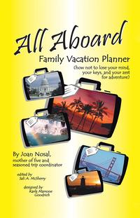All Aboard Family Vacation PlannerHow Not to Lose Your Mind, Your Keys, and Your Zest for Adventure【電子書籍】[ Joan Nosal ]