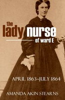 """The Lady Nurse of Ward """"E"""" 1863-1864 (Annotated, New Intro)"""
