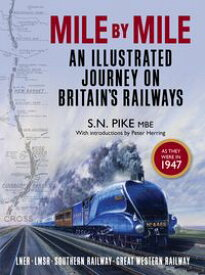 Mile by MileAn Illustrated Journey On Britain's Railways as they were in 1947【電子書籍】[ S. N. Pike ]