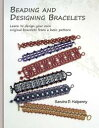Beading and Designing Bracelets: Learn to Design Your Own Original Bracelets Fro...