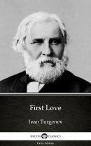 First Love by Ivan Turgenev - Delphi Classics (Illustrated)