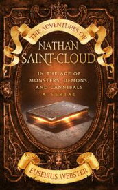 The Adventures Of Nathan Saint-cloudIn the Age of Monsters, Demons, and Cannibals,【電子書籍】[ Eusebius Webster ]