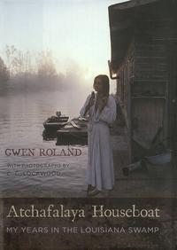 Atchafalaya HouseboatMy Years in the Louisiana Swamp【電子書籍】[ Gwen Roland ]