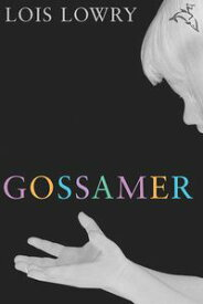 Gossamer【電子書籍】[ Lois Lowry ]