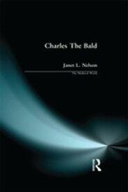 Charles The Bald【電子書籍】[ Janet L. Nelson ]