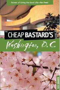 CheapBastard's?GuidetoWashington,D.C.SecretsofLivingtheGoodLife--ForFree!
