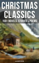 CHRISTMAS CLASSICS: 150+ Novels, Stories & Poems (Illustrated Edition)