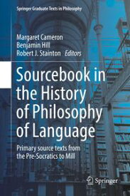 Sourcebook in the History of Philosophy of LanguagePrimary source texts from the Pre-Socratics to Mill【電子書籍】