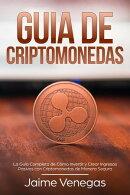 Guía de Criptomonedas: La Guía Completa de Cómo Invertir y Crear Ingresos Pasivos con Criptomonedas de Ma…