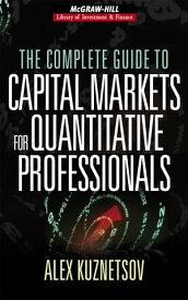 The Complete Guide to Capital Markets for Quantitative Professionals【電子書籍】[ Alex Kuznetsov ]
