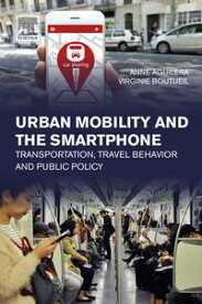 Urban Mobility and the SmartphoneTransportation, Travel Behavior and Public Policy【電子書籍】[ Anne Aguilera ]