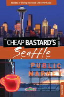 Cheap Bastard's® Guide to Seattle