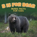 B is for Bear: Bears Facts For Kids