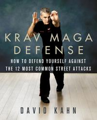 Krav Maga DefenseHow to Defend Yourself Against the 12 Most Common Unarmed Street Attacks【電子書籍】[ David Kahn ]